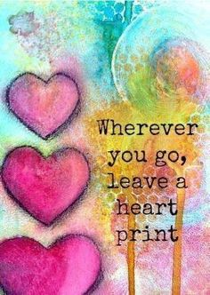 Wherever you go leave a heart print. Too many in this world are hurting! Be the inspiration to not only yourself but others! Art Journal Pages, Art Journals, I Love Heart, My Heart, Happy Heart, Heart Gif, Mix Media, Art Journal Inspiration, Doodle Inspiration