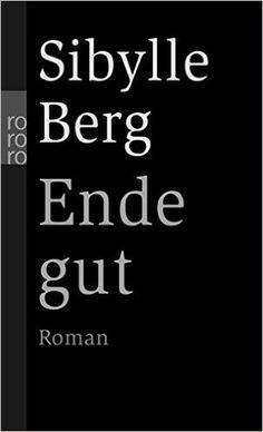 Ende gut: Amazon.de: Sibylle Berg: Bücher