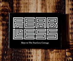 "Members Only Each key card to Bogusky's FearLess Cottage carries this text: ""The recipients of this card have demonstrated that they are capable of pushing aside fear in pursuit of doing the right thing."""