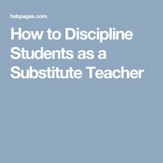 How to Discipline Students as a Substitute Teacher