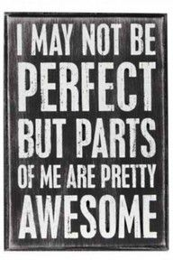 I may not be perfect, but parts of me are PRETTY AWESOME.