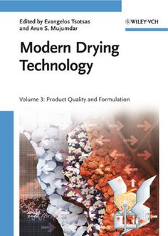 Modern Drying Technology  : Volume 3: Product Quality and Formulation - Evangelos Tsotsas, Arun S. Mujumdar - Sce : Wiley http://eu.wiley.com/WileyCDA/WileyTitle/productCd-3527315586,subjectCd-CH13.html