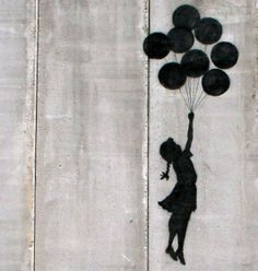 Banksy --- I want this as a tattoo because to me this is a girl holding on to her dreams, never letting go, and seeing where it takes her. The eight balloons will symbolize the dreams, hopes or wishes i have for my life: love, joy, health, prosperity, adventure, strength, passion and wisdom.