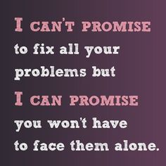 I Can't Promise To Fix All Your Problems love love quotes quotes quote in love alone love quote relationship quotes instagram quotes
