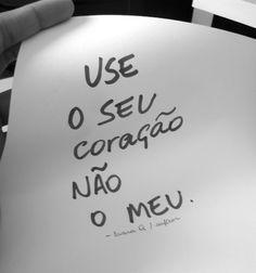 Use o seu coração, não o meu. #sinceridades