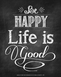 Be Happy! Life is Good!