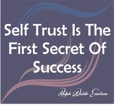 Self Trust Is The First Secret Of Success Ralph Waldo Emerson