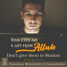 Your eyes are a gift from Allah. Don't give them to syaitan.