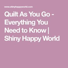 Quilt As You Go - Everything You Need to Know | Shiny Happy World