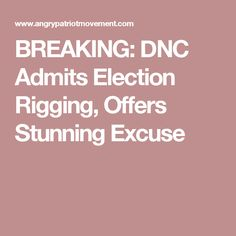BREAKING: DNC Admits Election Rigging, Offers Stunning Excuse