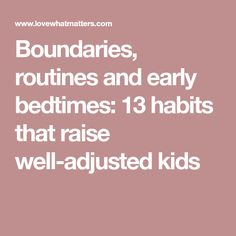 Boundaries, routines and early bedtimes: 13 habits that raise well-adjusted kids