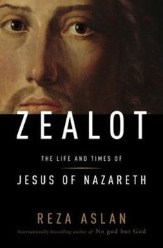 Zealot: The Life And Times Of Jesus Of Nazareth written by Reza Aslan, who is a Muslim.* | 7 Books About Religion That Were Written By A Scholar Who's A Different Religion