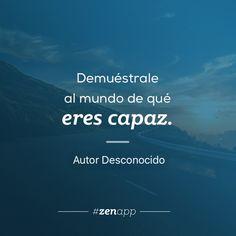 Demuéstrale al mundo de qué eres capaz. #zenapp