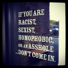 I wish we could put this on the doors at McDonald's. Then again, we probably would never have customers...