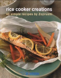 Rice Cooker Creations: 40 simple recipes by Zojirushi