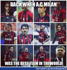There was a time when Milan was the best team in the world...