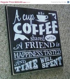 ON SALE Coffee Sign A Cup of Coffee Shared With by SignsMakeASmile, $18.20 - I think I might need this for the coffee bar area. Whaddya think @Ken Feldman Scrivner