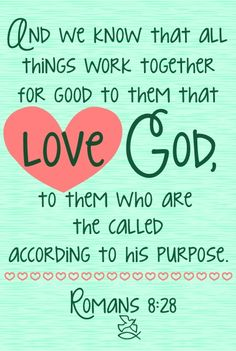 ROMANS  8:28...One of my very favorite scriptures!!