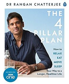 The 4 Pillar Plan: How to Relax, Eat, Move and Sleep Your Way to a Longer, Healthier Life: Amazon.co.uk: Dr Rangan Chatterjee: Books