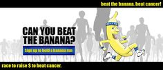 Beat the Banana is a fun event to encourage active lifestyles and help fundraise for cancer research and education.
