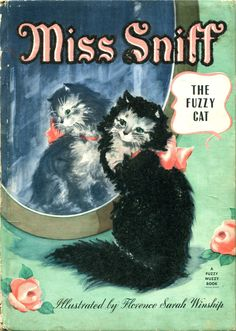 Miss Sniff, The Fuzzy Cat, 1945, story by Jane Curry and illustrations by Florence Sarah Winship...A Whitman Fuzzy Wuzzy Book...this is a large (8X11) book that has beautiful pictures and all the cats are fuzzy.