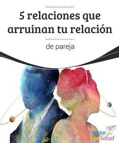 5 relaciones que arruinan tu relación de pareja No permitas que estas relaciones que arruinan tu relación de pareja te alejen de quien demanda tu presencia. Será necesario saber poner límites y confiar.