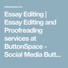 Essay Editing | Essay Editing and Proofreading services at ButtonSpace - Social Media Buttons | Social Network Buttons | Share Buttons