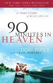 90 Minutes In Heaven A True Story of Death and Life - Softcover