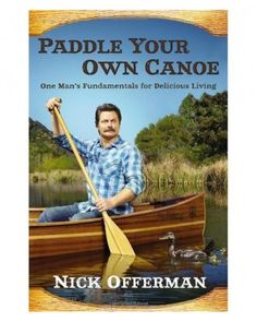 'Paddle You Own Canoe' by Nick Offerman.