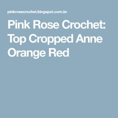 Pink Rose Crochet: Top Cropped Anne Orange Red
