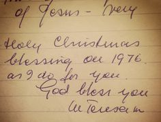 Mother Teresa wrote on plain paper with no fancy letterhead, just a rubber stamp. Funds were better spent on the needs of the poor.  This letter was written in 1975–just a few days before Christmas. Mother Teresa was in Calcutta, India at the time that she wrote this letter. The recipient, Mr. G. G. Wagner, lived in New York and had helped arrange for Mother Teresa to address the United Nations two months earlier. The letter reads as follows: Dear Mr. G. G. Wagner, Many thanks for your kind…