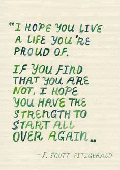 F. Scott Fitzgerald Quote. Life has a funny way of showing you these quotes when it knows you need to hear them.
