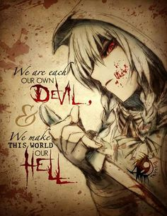 """I'm the devil everyone fears... So why not embrace it and make people scared?..."""