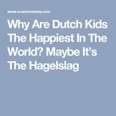 The Happiest Kids in the World: How Dutch Parents Help Their Kids (and Themselves) by Doing Less-July 2017