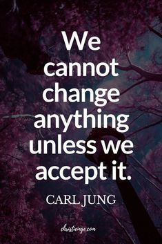 100 Self Acceptance Quotes and Affirmations Carl Jung quote about self-acceptance. We cannot change anything unless we accept it. Life Quotes Love, Wisdom Quotes, Quotes To Live By, Peace Quotes, Happiness Quotes, Family Quotes, Self Acceptance Quotes, Self Quotes, Acceptance Quotes Relationships