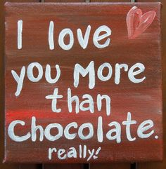 I love you more then chocolate