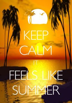 keep calm it feels like summer / created with Keep Calm and Carry On for iOS #keepcalm #summer #sunset