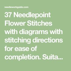 37 Needlepoint Flower Stitches with diagrams with stitching directions for ease of completion. Suitable for any canvas size.