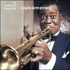 Louis Armstrong: The Definitive Collection - Louis Armstrong, trumpet & vocals. Johnny McGee, trumpet. Dave Barbour, guitar. Ray Brown, bass. Louis Bellson, drums, & others. - Daedalus Books Online