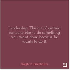 """""""Leadership: The art of getting someone else to do something you want done because he wants to do it.""""—Dwight D. Eisenhower #DwightEisenhower #leadership #inspiration #motivation #determination #truth #quote #quotes #quollective #qotd #life #lifequotes"""