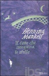 Il cane che inseguiva le stelle - Mankell Henning - Libro - BUR Biblioteca Univ. Rizzoli - Ragazzi - IBS