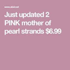 Just updated 2 PINK mother of pearl strands $6.99