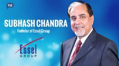 Success Story of Subhash Chandra, founder of Essel Group - Often referred to as the Media Mogul of India