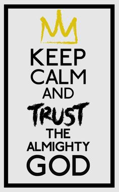 Keep Calm and Trust the Almightly God