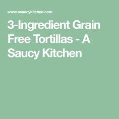 3-Ingredient Grain Free Tortillas - A Saucy Kitchen