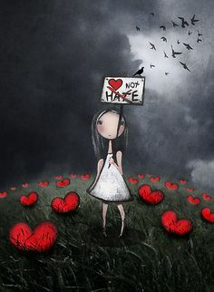 Amanda Cass « † - Love not hate. Beautiful message in this pretty and whimsical artwork <3 Love hearts <3