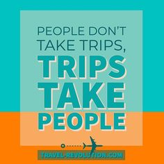 People don't take trips - trips take people. #travel #trips #visit #travelhacking #seetheworld #bucketlist #love #quote