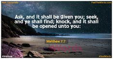seek, and ye shall find; knock, and it shall be opened unto you: Famous Bible Verses, Popular Bible Verses, Verses About Love, New Testament, 7 And 7, Knock Knock, Feelings, Words, Life