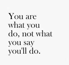 You are what you do, not what you say you'll do quote truth you wisdom motivation saying Inspirational Quotes Pictures, Great Quotes, You Are Awesome Quotes, Good Person Quotes, Motivational Quotes For Workplace, Really Good Quotes, Inspiring Pictures, Now Quotes, Life Quotes