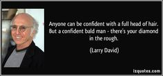 Anyone can be confident with a full head of hair. But a confident ...